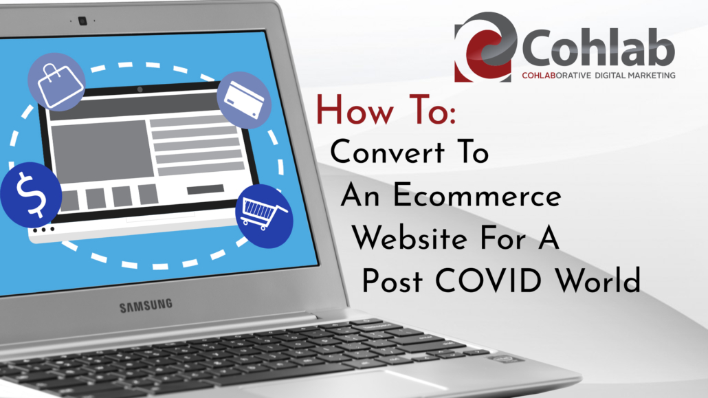 Thumbnail Image for How To Convert Your Website To eCommerce In A Post-Covid World with a laptop computer and title